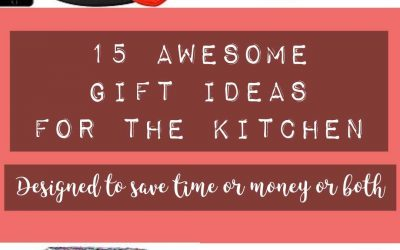 15 Awesome Gifts For The Kitchen Guaranteed to Save Money or Time or Both