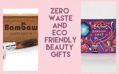 Zero Waste and Eco Friendly Beauty Gifts